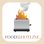 FOOD52 HOTLINE :: Kitchen emergency or pressing question? Get instant advice here!